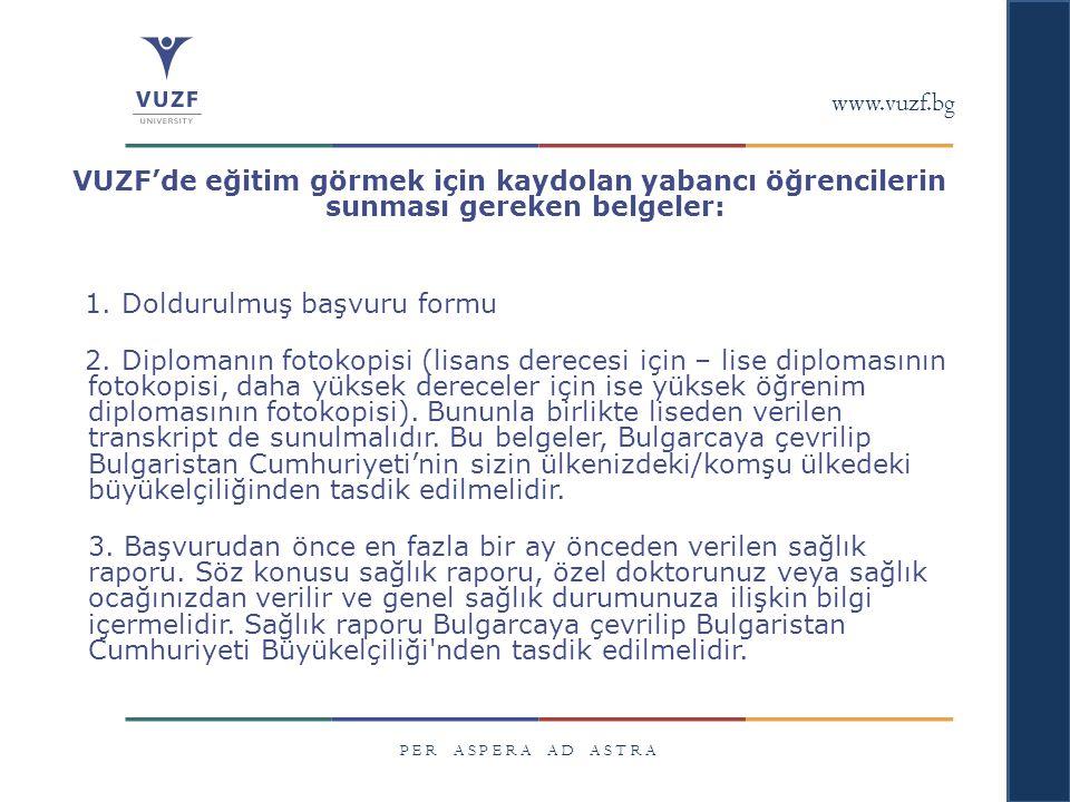 www.vuzf.bg P E R A S P E R A A D A S T R A VUZF'de eğitim görmek için kaydolan yabancı öğrencilerin sunması gereken belgeler: 1. Doldurulmuş başvuru