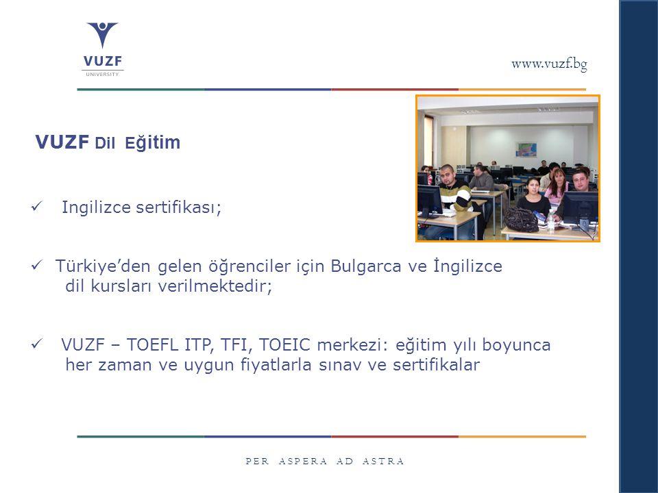 www.vuzf.bg P E R A S P E R A A D A S T R A VUZF Dil E ğitim Ingilizce sertifikası; Türkiye'den gelen öğrenciler için Bulgarca ve İngilizce dil kursla
