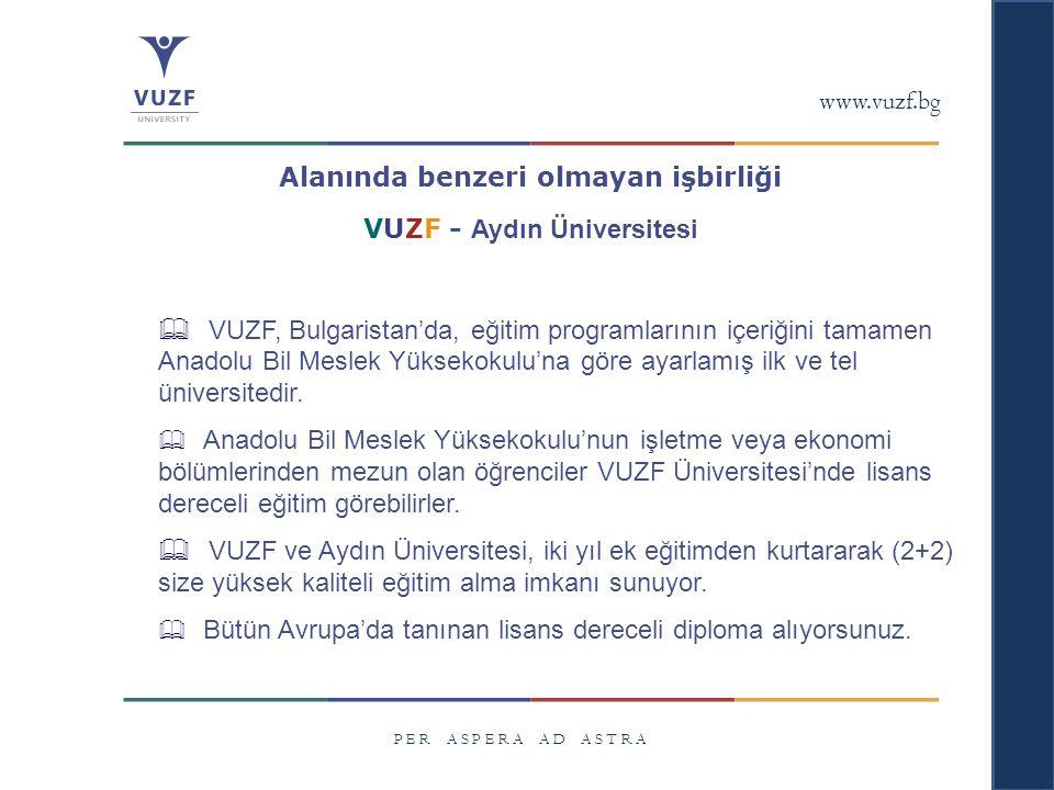 www.vuzf.bg P E R A S P E R A A D A S T R A Alanında benzeri olmayan işbirliği VUZF - Aydın Üniversitesi  VUZF, Bulgaristan'da, eğitim programlarının