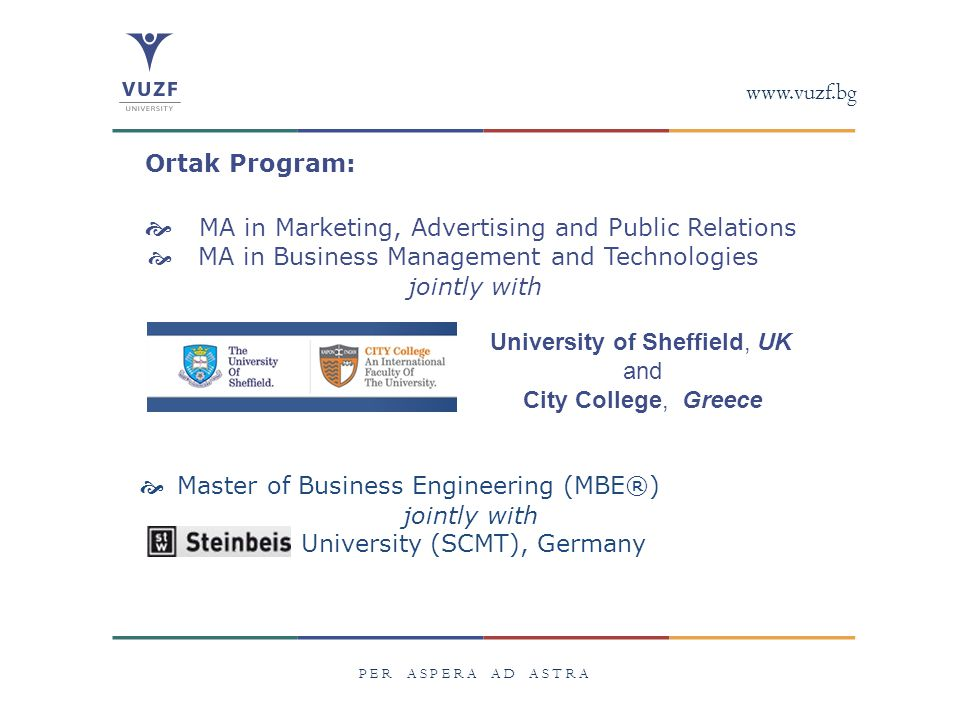 www.vuzf.bg University of Sheffield, UK and City College, Greece Ortak Program:  MA in Marketing, Advertising and Public Relations  MA in Business M