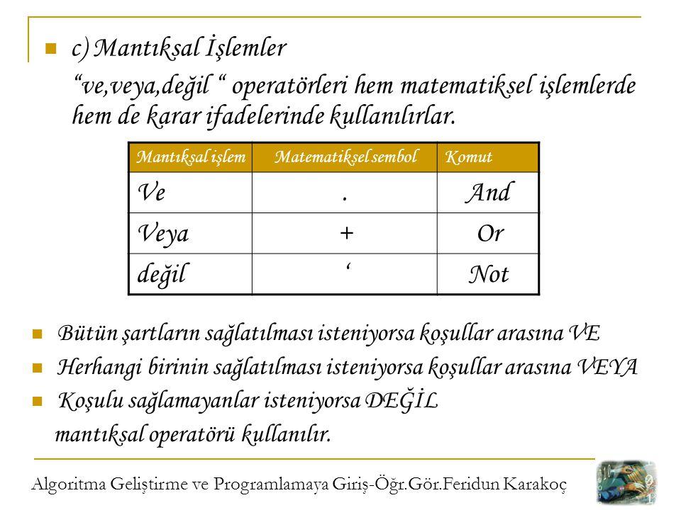 """Algoritma Geliştirme ve Programlamaya Giriş-Öğr.Gör.Feridun Karakoç c) Mantıksal İşlemler """"ve,veya,değil """" operatörleri hem matematiksel işlemlerde he"""