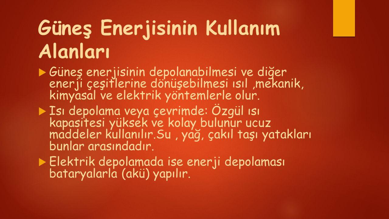 Güneş Enerjisinin Kullanım Alanları  Güneş enerjisinin depolanabilmesi ve diğer enerji çeşitlerine dönüşebilmesi ısıl,mekanik, kimyasal ve elektrik yöntemlerle olur.