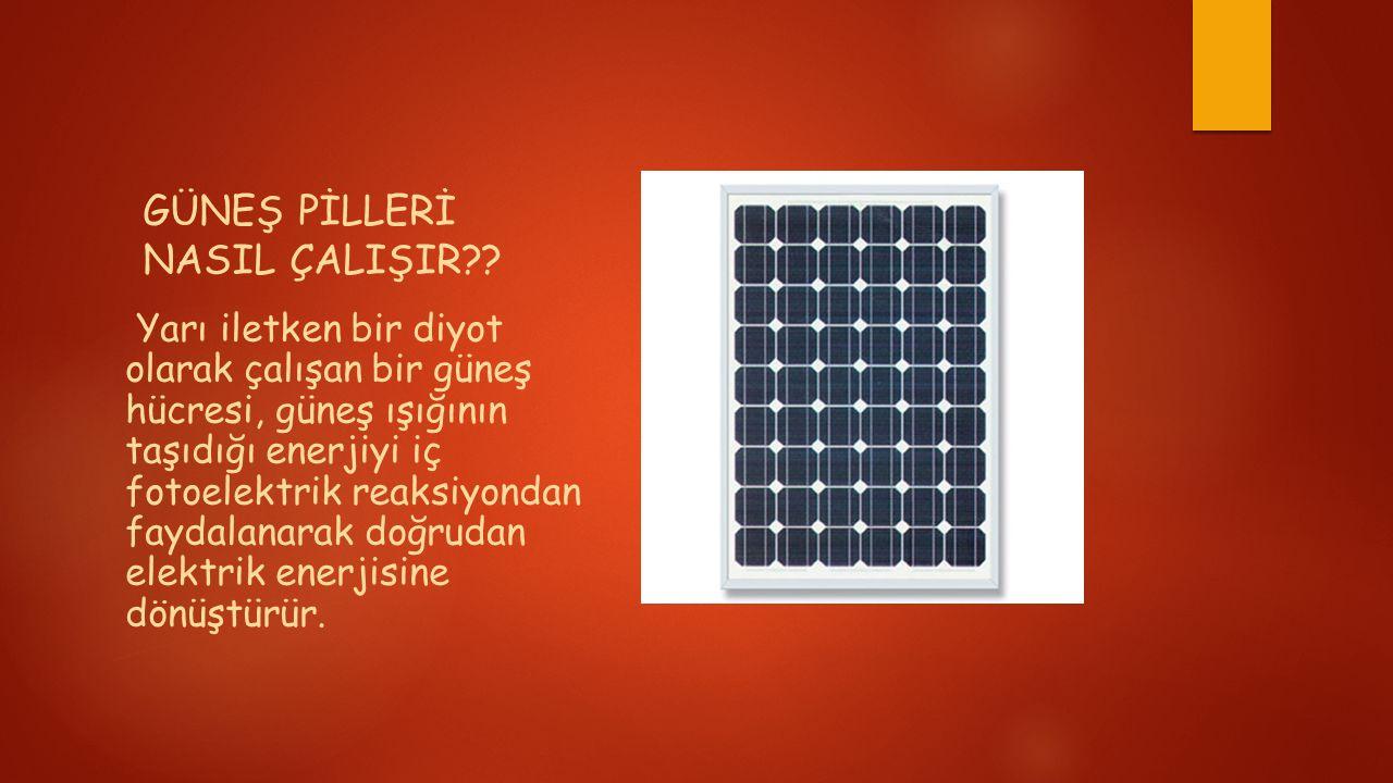 GÜNEŞ PİLLERİ NASIL ÇALIŞIR?? Yarı iletken bir diyot olarak çalışan bir güneş hücresi, güneş ışığının taşıdığı enerjiyi iç fotoelektrik reaksiyondan f