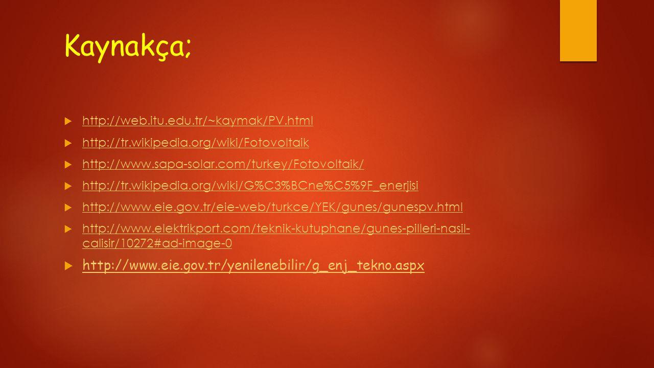 Kaynakça;  http://web.itu.edu.tr/~kaymak/PV.html http://web.itu.edu.tr/~kaymak/PV.html  http://tr.wikipedia.org/wiki/Fotovoltaik http://tr.wikipedia