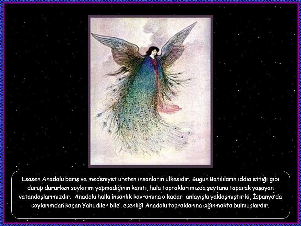 Esasen Anadolu barış ve medeniyet üreten insanların ülkesidir.