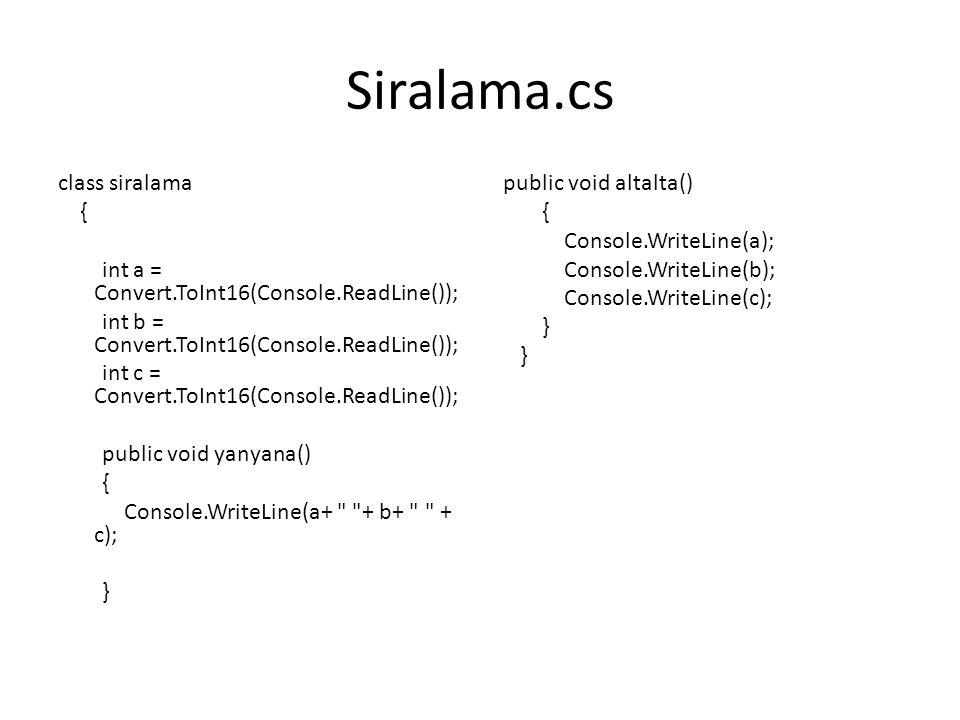 Program.cs static void Main(string[] args) { siralama sira = new siralama(); Console.WriteLine( 1 ya da 2 değeri gir ); int x = Convert.ToInt16(Console.