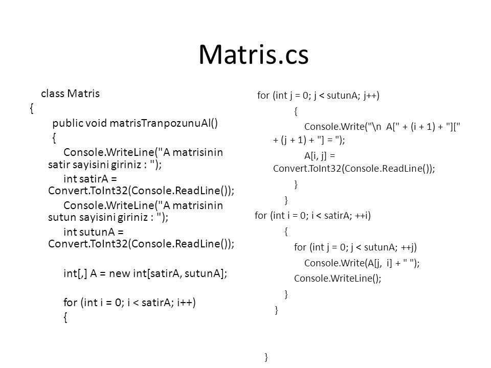 Program.cs class Program { static void Main(string[] args) { Matris mat = new Matris(); mat.matrisTranpozunuAl(); Console.ReadLine(); }