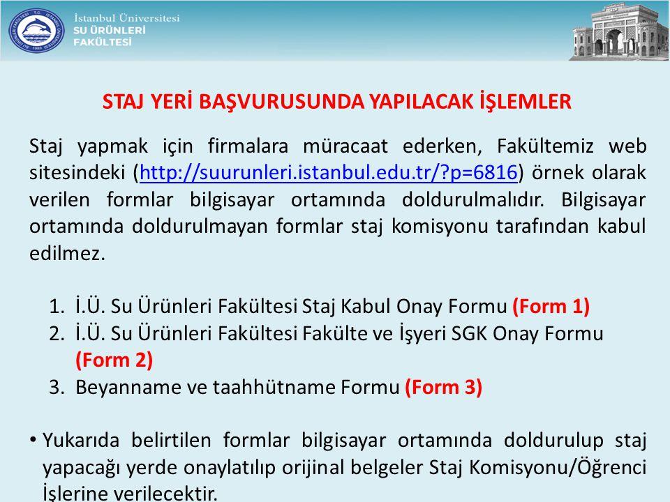 STAJ YERİ BAŞVURUSUNDA YAPILACAK İŞLEMLER Staj yapmak için firmalara müracaat ederken, Fakültemiz web sitesindeki (http://suurunleri.istanbul.edu.tr/?