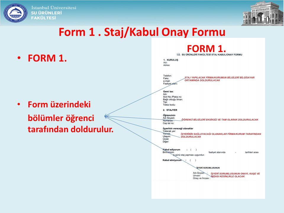 Form 1. Staj/Kabul Onay Formu FORM 1. Form üzerindeki bölümler öğrenci tarafından doldurulur. FORM 1.