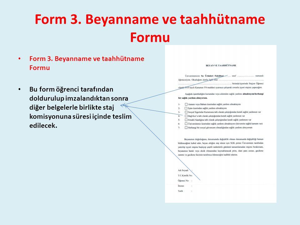 Form 3. Beyanname ve taahhütname Formu Bu form öğrenci tarafından doldurulup imzalandıktan sonra diğer belgelerle birlikte staj komisyonuna süresi içi