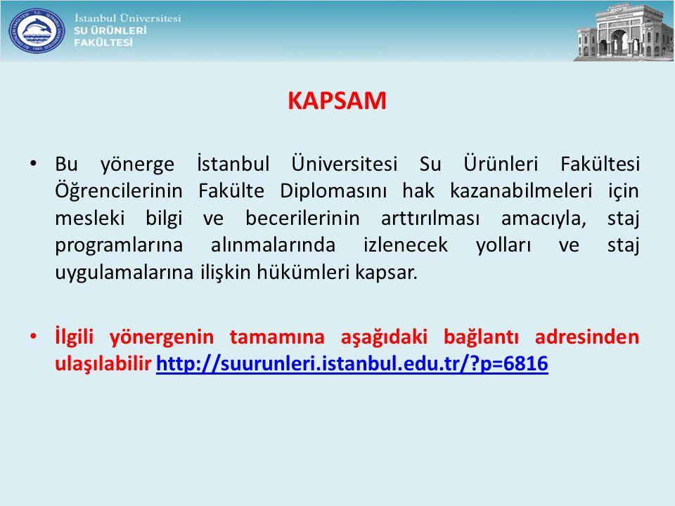 KAPSAM Bu yönerge İstanbul Üniversitesi Su Ürünleri Fakültesi Öğrencilerinin Fakülte Diplomasını hak kazanabilmeleri için mesleki bilgi ve becerilerin
