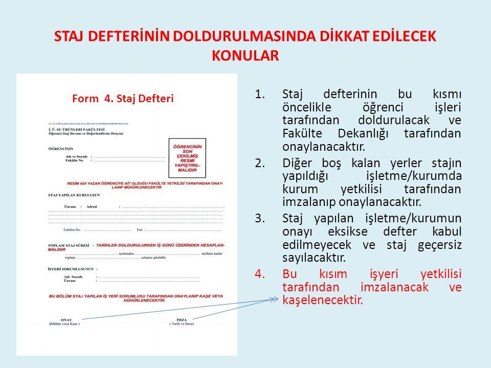 STAJ DEFTERİNİN DOLDURULMASINDA DİKKAT EDİLECEK KONULAR Form 4. Staj Defteri 1.Staj defterinin bu kısmı öncelikle öğrenci işleri tarafından doldurulac