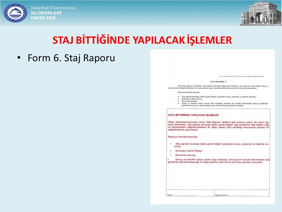 STAJ BİTTİĞİNDE YAPILACAK İŞLEMLER Form 6. Staj Raporu