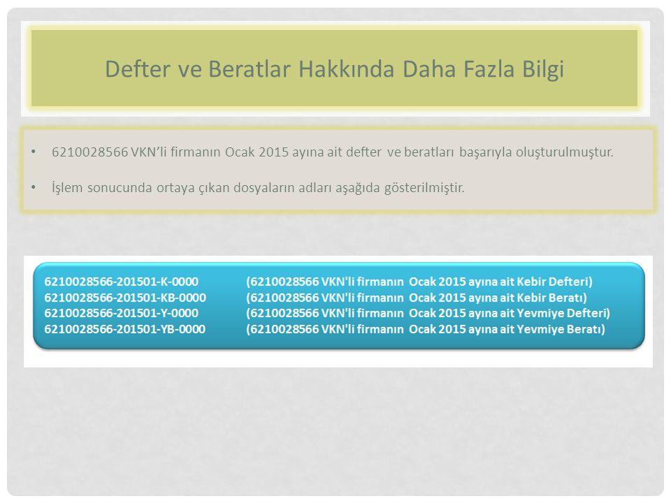 Defter ve Beratlar Hakkında Daha Fazla Bilgi 6210028566 VKN'li firmanın Ocak 2015 ayına ait defter ve beratları başarıyla oluşturulmuştur.