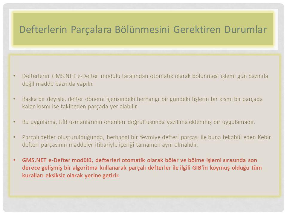 Defterlerin Parçalara Bölünmesini Gerektiren Durumlar Defterlerin GMS.NET e-Defter modülü tarafından otomatik olarak bölünmesi işlemi gün bazında deği