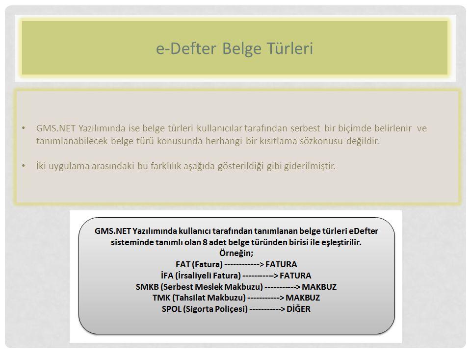 e-Defter Belge Türleri GMS.NET Yazılımında ise belge türleri kullanıcılar tarafından serbest bir biçimde belirlenir ve tanımlanabilecek belge türü konusunda herhangi bir kısıtlama sözkonusu değildir.