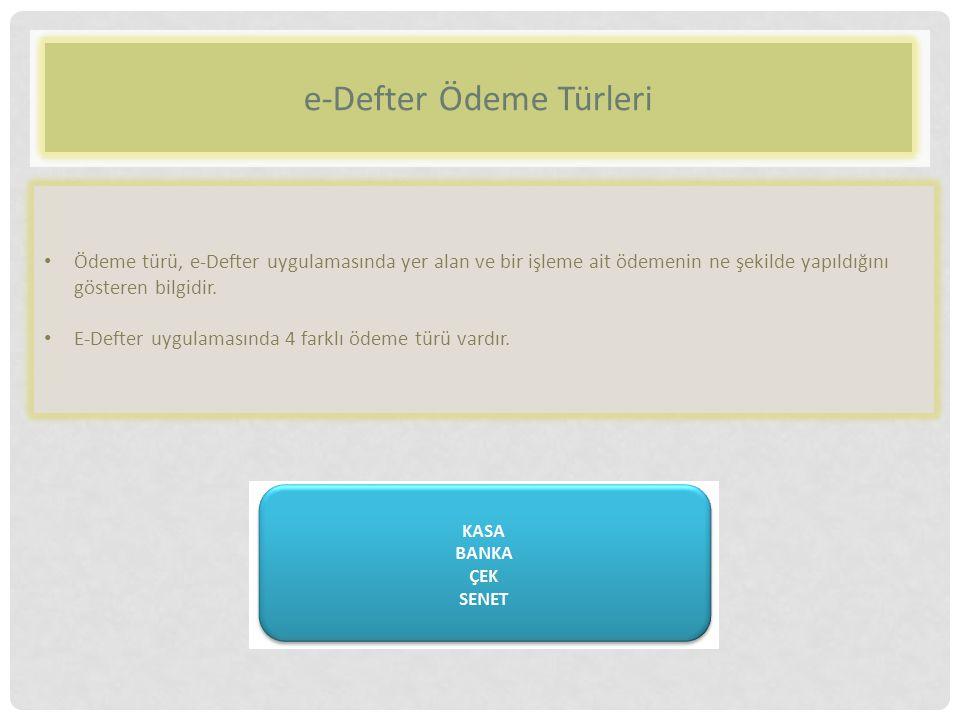 e-Defter Ödeme Türleri Ödeme türü, e-Defter uygulamasında yer alan ve bir işleme ait ödemenin ne şekilde yapıldığını gösteren bilgidir.