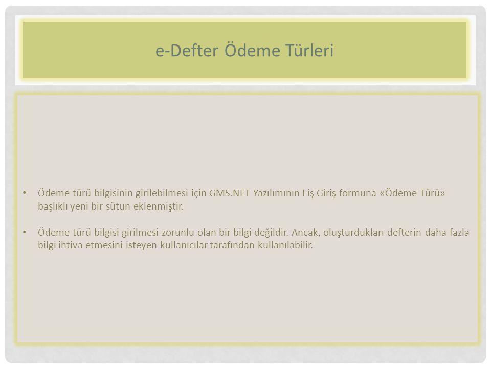 e-Defter Ödeme Türleri Ödeme türü bilgisinin girilebilmesi için GMS.NET Yazılımının Fiş Giriş formuna «Ödeme Türü» başlıklı yeni bir sütun eklenmiştir