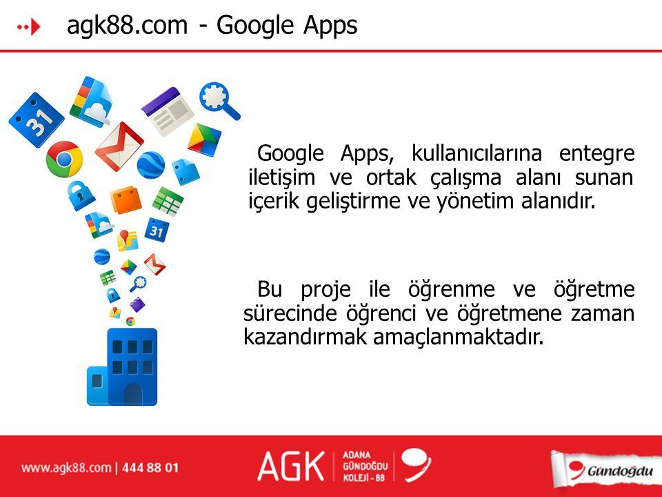 agk88.com - Google Apps Google Apps, kullanıcılarına entegre iiletişim ve ortak çalışma alanı sunan iiçerik geliştirme ve yönetim alanıdır. Bu proje i