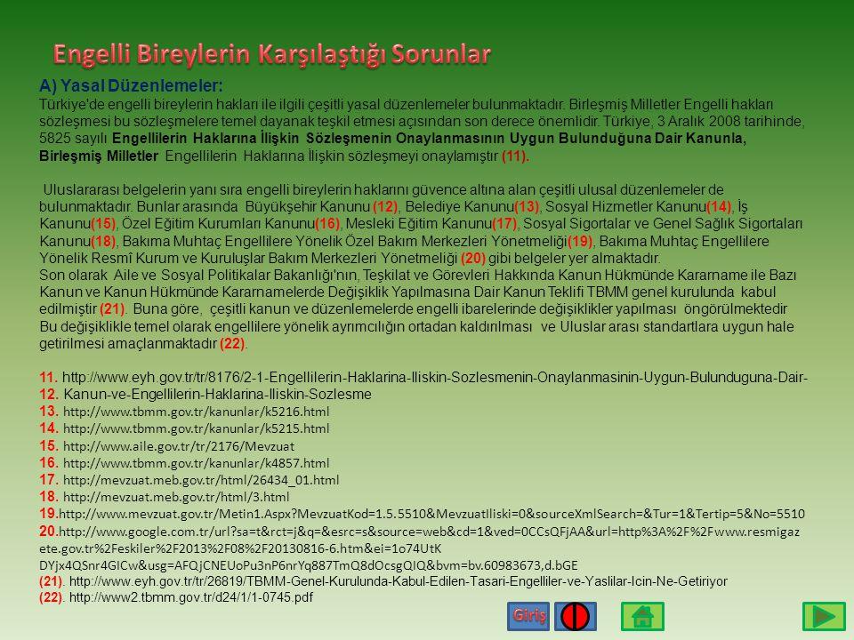 Türkiye'de engellilerin pek çok sorunu olduğu bilinmektedir. Bu sorunların temelinde yasal düzenlemelerin yeterli düzeyde uygulanmaması, toplumun enge