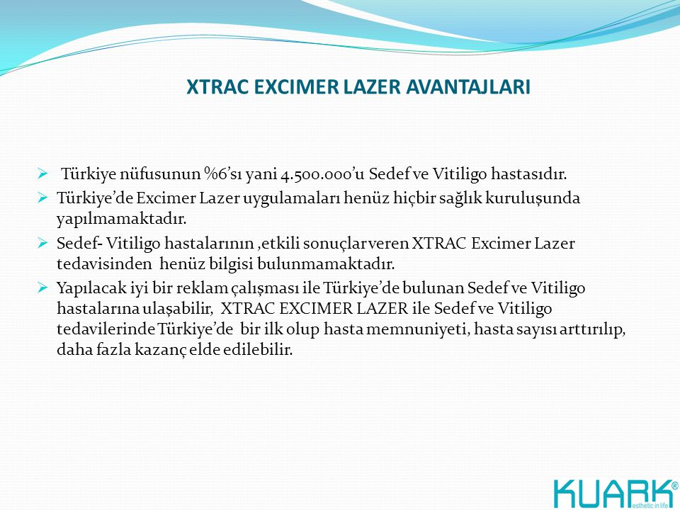 XTRAC EXCIMER LAZER AVANTAJLARI  Türkiye nüfusunun %6'sı yani 4.500.000'u Sedef ve Vitiligo hastasıdır.  Türkiye'de Excimer Lazer uygulamaları henüz