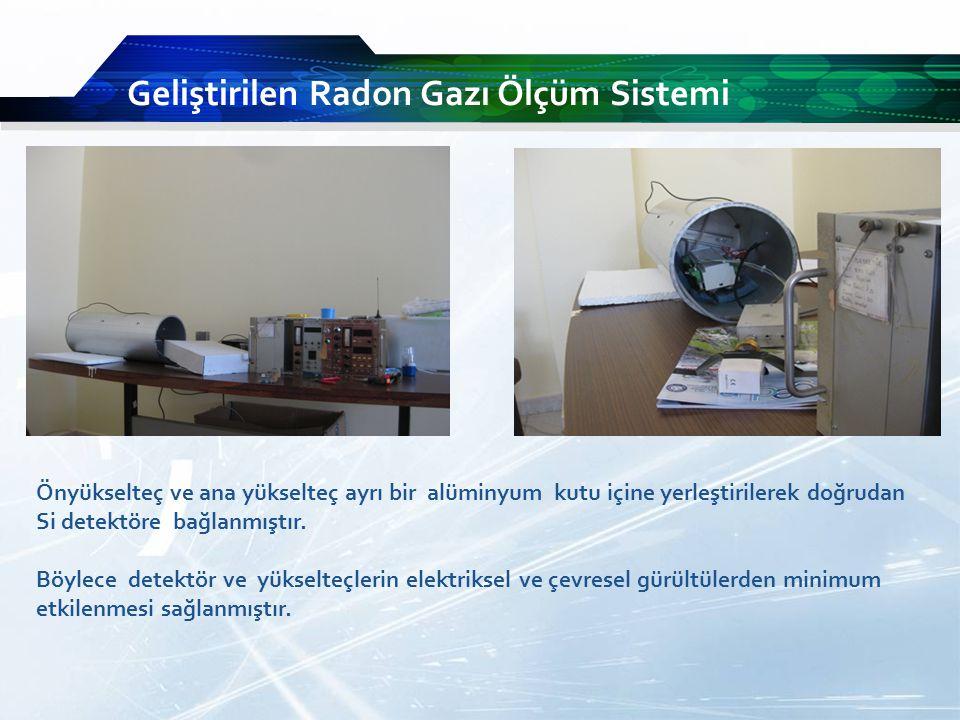 Geliştirilen Radon Gazı Ölçüm Sistemi Önyükselteç ve ana yükselteç ayrı bir alüminyum kutu içine yerleştirilerek doğrudan Si detektöre bağlanmıştır.