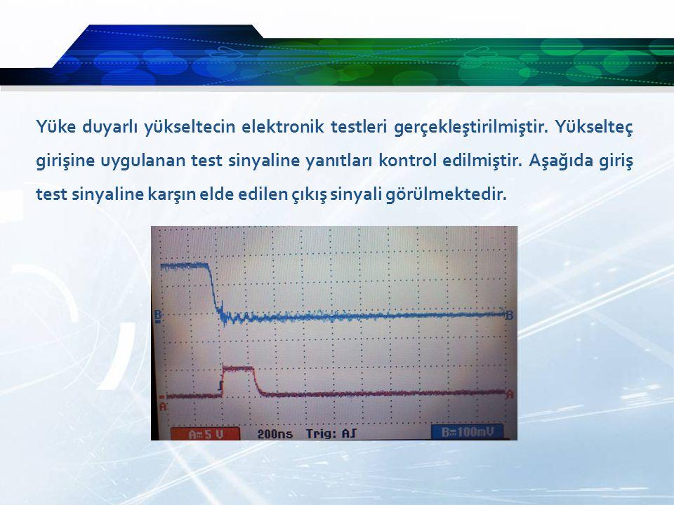 Yüke duyarlı yükseltecin elektronik testleri gerçekleştirilmiştir.