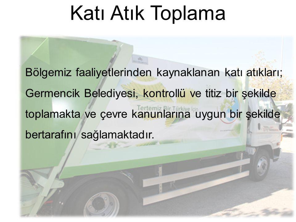 Bölgemiz faaliyetlerinden kaynaklanan katı atıkları; Germencik Belediyesi, kontrollü ve titiz bir şekilde toplamakta ve çevre kanunlarına uygun bir şe