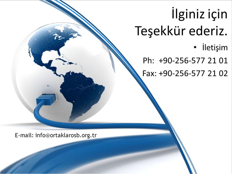 İlginiz için Teşekkür ederiz. İletişim Ph: +90-256-577 21 01 Fax: +90-256-577 21 02 E-mail: info@ortaklarosb.org.tr