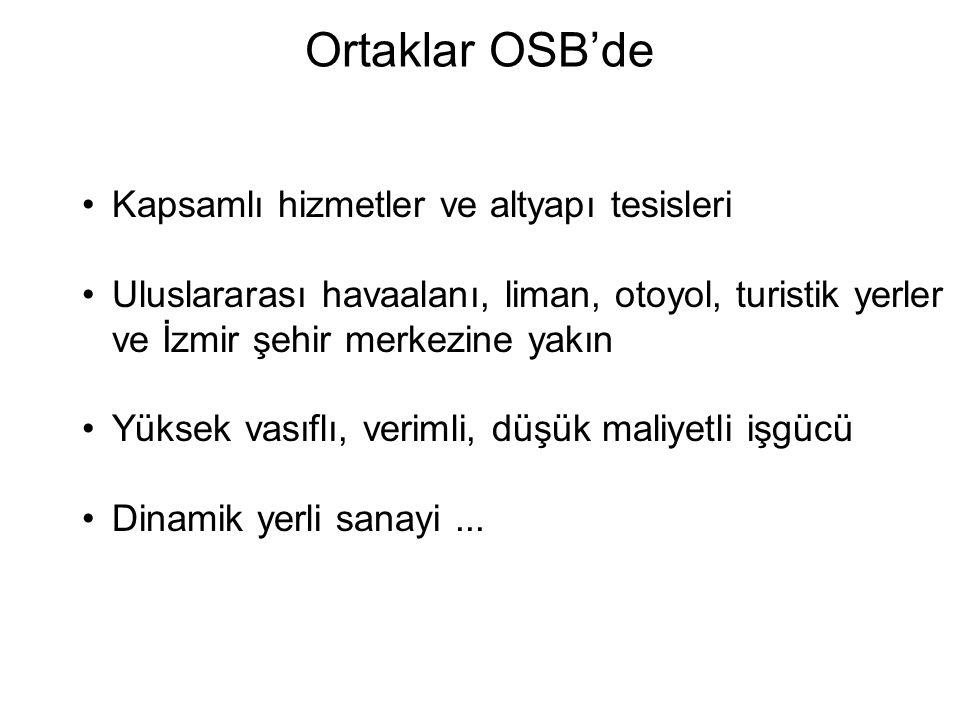 Ortaklar OSB'de Kapsamlı hizmetler ve altyapı tesisleri Uluslararası havaalanı, liman, otoyol, turistik yerler ve İzmir şehir merkezine yakın Yüksek v