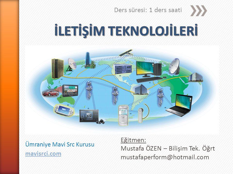 Ders süresi: 1 ders saati Eğitmen: Mustafa ÖZEN – Bilişim Tek. Öğrt mustafaperform@hotmail.com Ümraniye Mavi Src Kurusu mavisrci.com