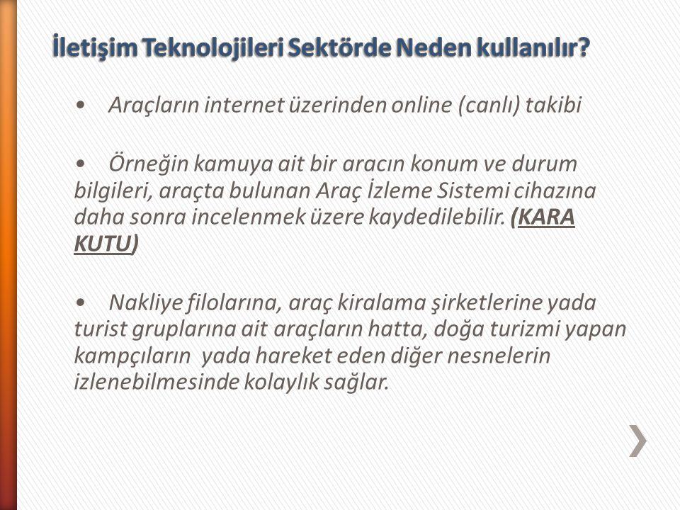 Araçların internet üzerinden online (canlı) takibi Örneğin kamuya ait bir aracın konum ve durum bilgileri, araçta bulunan Araç İzleme Sistemi cihazına