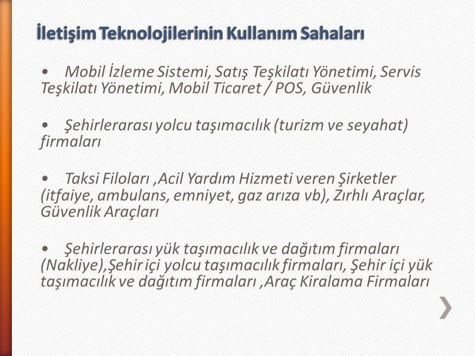 Mobil İzleme Sistemi, Satış Teşkilatı Yönetimi, Servis Teşkilatı Yönetimi, Mobil Ticaret / POS, Güvenlik Şehirlerarası yolcu taşımacılık (turizm ve se
