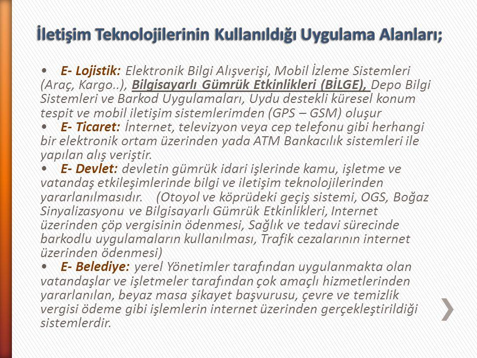 E- Lojistik: Elektronik Bilgi Alışverişi, Mobil İzleme Sistemleri (Araç, Kargo..), Bilgisayarlı Gümrük Etkinlikleri (BİLGE), Depo Bilgi Sistemleri ve