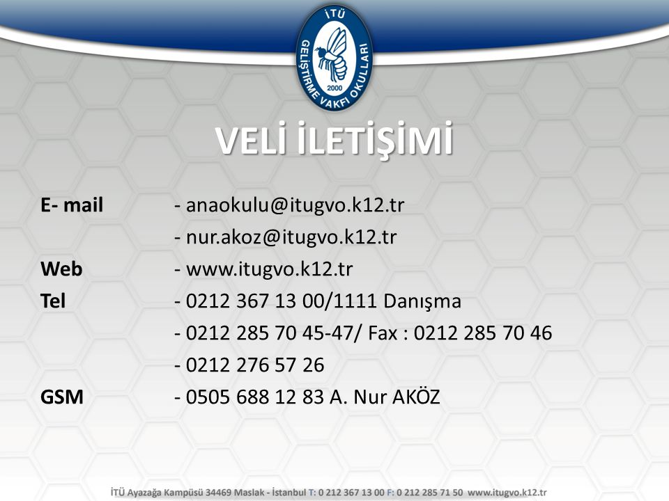 VELİ İLETİŞİMİ E- mail- anaokulu@itugvo.k12.tr - nur.akoz@itugvo.k12.tr Web- www.itugvo.k12.tr Tel- 0212 367 13 00/1111 Danışma - 0212 285 70 45-47/ F