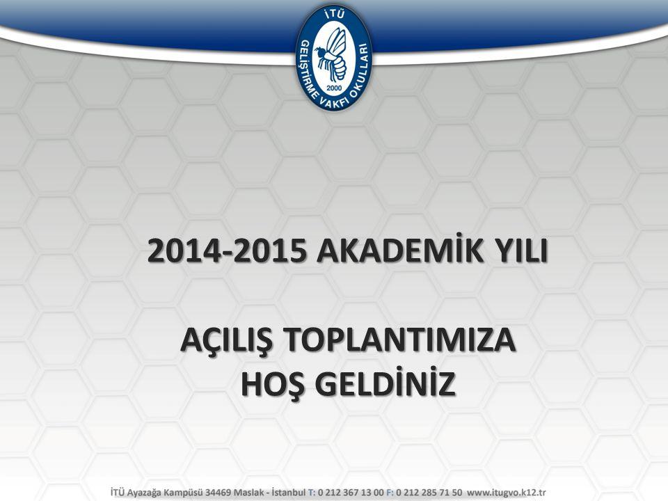 2014-2015 AKADEMİK YILI AÇILIŞ TOPLANTIMIZA HOŞ GELDİNİZ