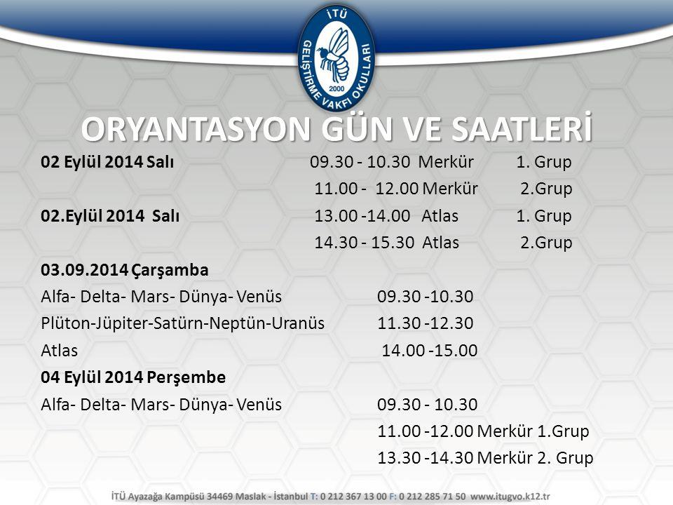 ORYANTASYON GÜN VE SAATLERİ 02 Eylül 2014 Salı 09.30 - 10.30 Merkür 1. Grup 11.00 - 12.00 Merkür 2.Grup 02.Eylül 2014 Salı 13.00 -14.00 Atlas 1. Grup