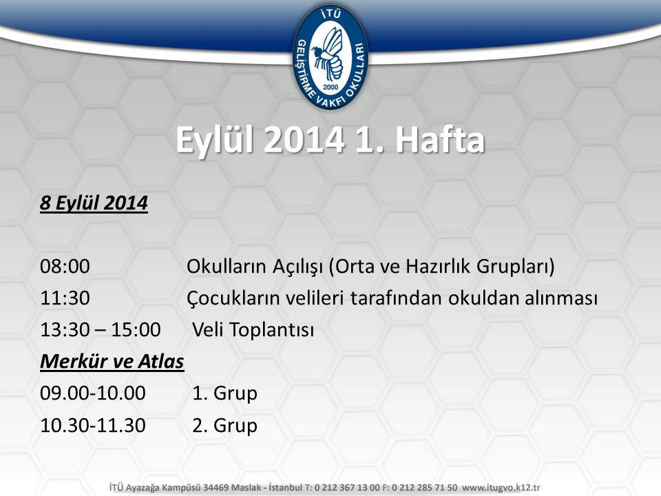 Eylül 2014 1. Hafta 8 Eylül 2014 08:00 Okulların Açılışı (Orta ve Hazırlık Grupları) 11:30 Çocukların velileri tarafından okuldan alınması 13:30 – 15: