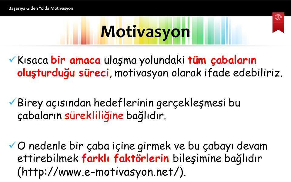 Motivasyon Kısaca bir amaca ulaşma yolundaki tüm çabaların oluşturduğu süreci, motivasyon olarak ifade edebiliriz.