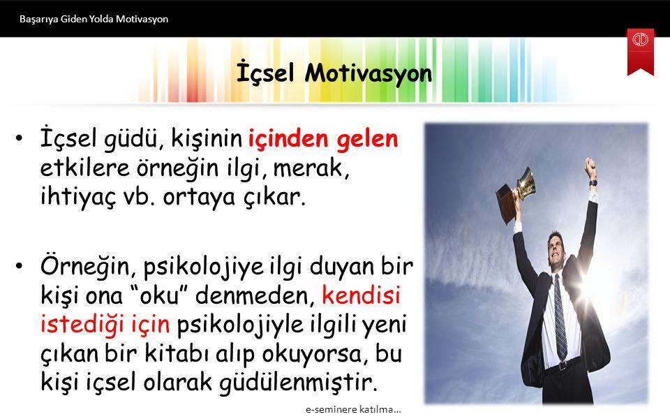 İçsel Motivasyon İçsel güdü, kişinin içinden gelen etkilere örneğin ilgi, merak, ihtiyaç vb.
