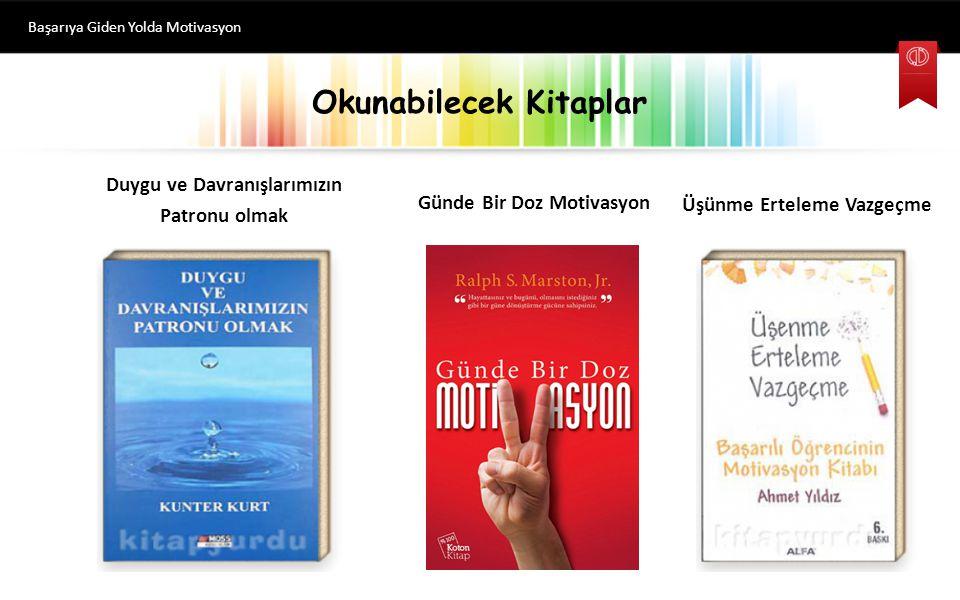 Okunabilecek Kitaplar Başarıya Giden Yolda Motivasyon Duygu ve Davranışlarımızın Patronu olmak Günde Bir Doz Motivasyon Üşünme Erteleme Vazgeçme