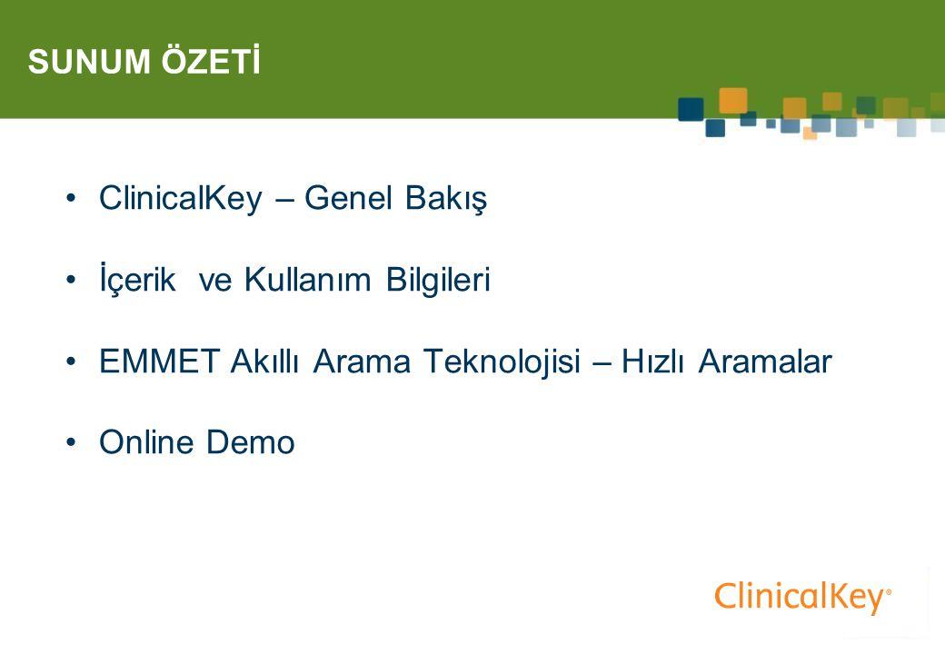 SUNUM ÖZETİ ClinicalKey – Genel Bakış İçerik ve Kullanım Bilgileri EMMET Akıllı Arama Teknolojisi – Hızlı Aramalar Online Demo