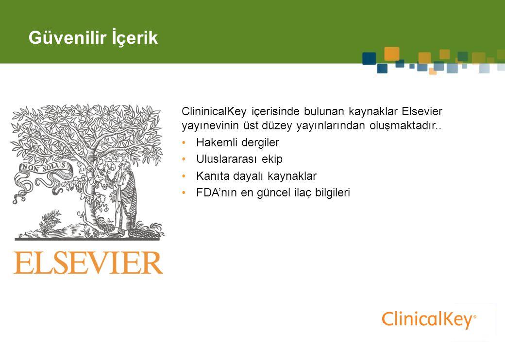 Güvenilir İçerik 7 ClininicalKey içerisinde bulunan kaynaklar Elsevier yayınevinin üst düzey yayınlarından oluşmaktadır..