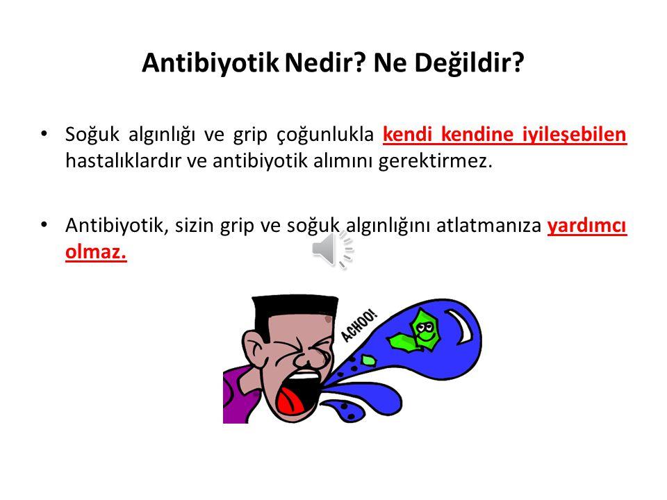 Hekim gerekli görmediği halde, hekimlere antibiyotik yazılması konusunda ısrarcı olunmamalıdır!