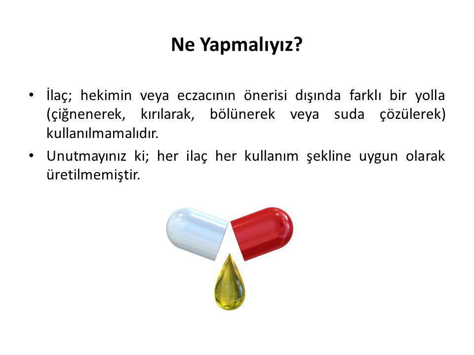 Ne Yapmalıyız? Antibiyotikler, ileride kullanılmak amacıyla evde bulundurulması gereken ilaçlar değildir.