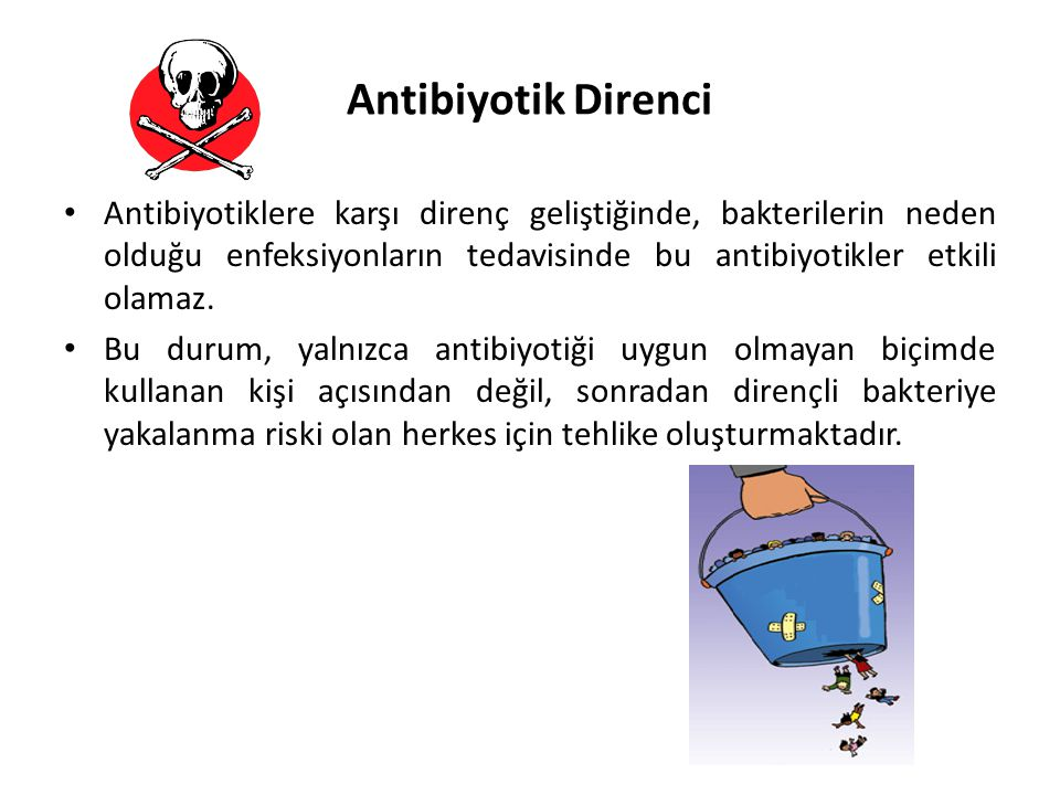 Antibiyotik Direnci Antibiyotiklerin yanlış nedenlerle veya doğru olmayan biçimde kullanılması, bakterilerin sonraki ilaç tedavilerine karşı direnç gö