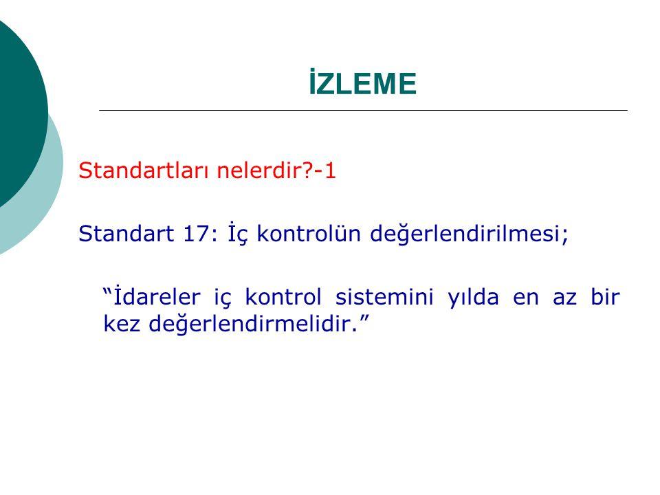 İZLEME Standartları nelerdir?-1 Standart 17: İç kontrolün değerlendirilmesi; İdareler iç kontrol sistemini yılda en az bir kez değerlendirmelidir.