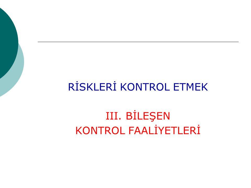 RİSKLERİ KONTROL ETMEK III. BİLEŞEN KONTROL FAALİYETLERİ