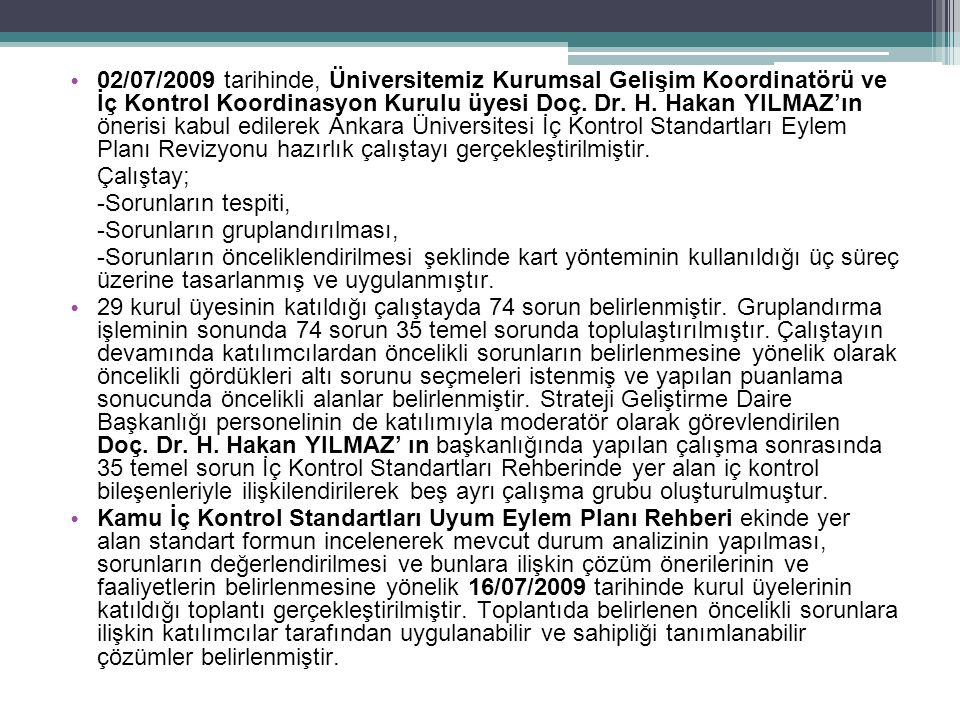 02/07/2009 tarihinde, Üniversitemiz Kurumsal Gelişim Koordinatörü ve İç Kontrol Koordinasyon Kurulu üyesi Doç. Dr. H. Hakan YILMAZ'ın önerisi kabul ed