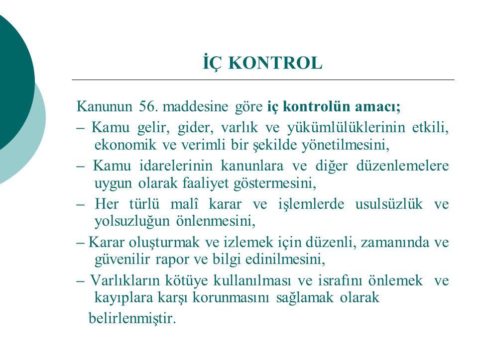 İÇ KONTROL Kanunun 56. maddesine göre iç kontrolün amacı; – Kamu gelir, gider, varlık ve yükümlülüklerinin etkili, ekonomik ve verimli bir şekilde yön